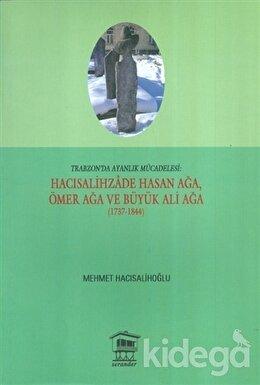Trabzon'da Ayanlık Mücadelesi : Hacısalihzade Hasan Ağa, Ömer Ağa ve Büyük Ali Ağa (1737-1844)