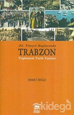 20. Yüzyıl Başlarında Trabzon Toplumsal Tarih Yazıları
