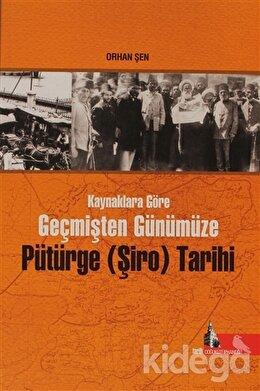 Kaynaklara Göre Geçmişten Günümüze Pütürge (Şiro) Tarihi, Orhan Şen