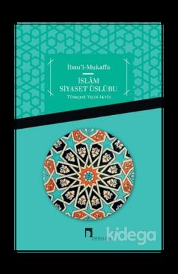 İbnu'l Mukaffa - İslam Siyaset Üslübu
